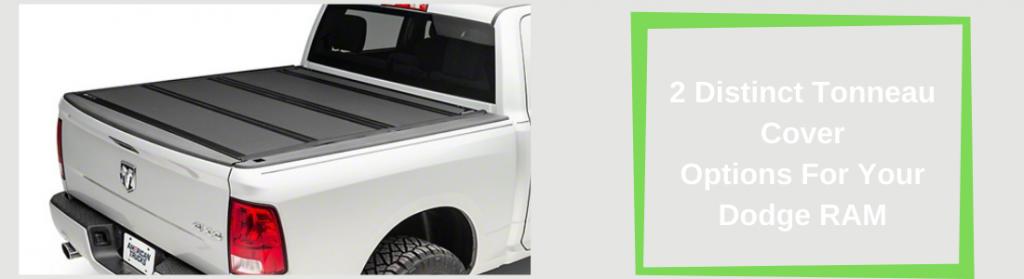 2 Distinct Tonneau Cover Options For Your Dodge RAM