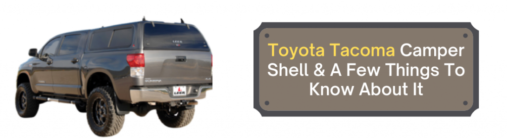 Toyota Tacoma Camper Shell & A Few Things To Know About It